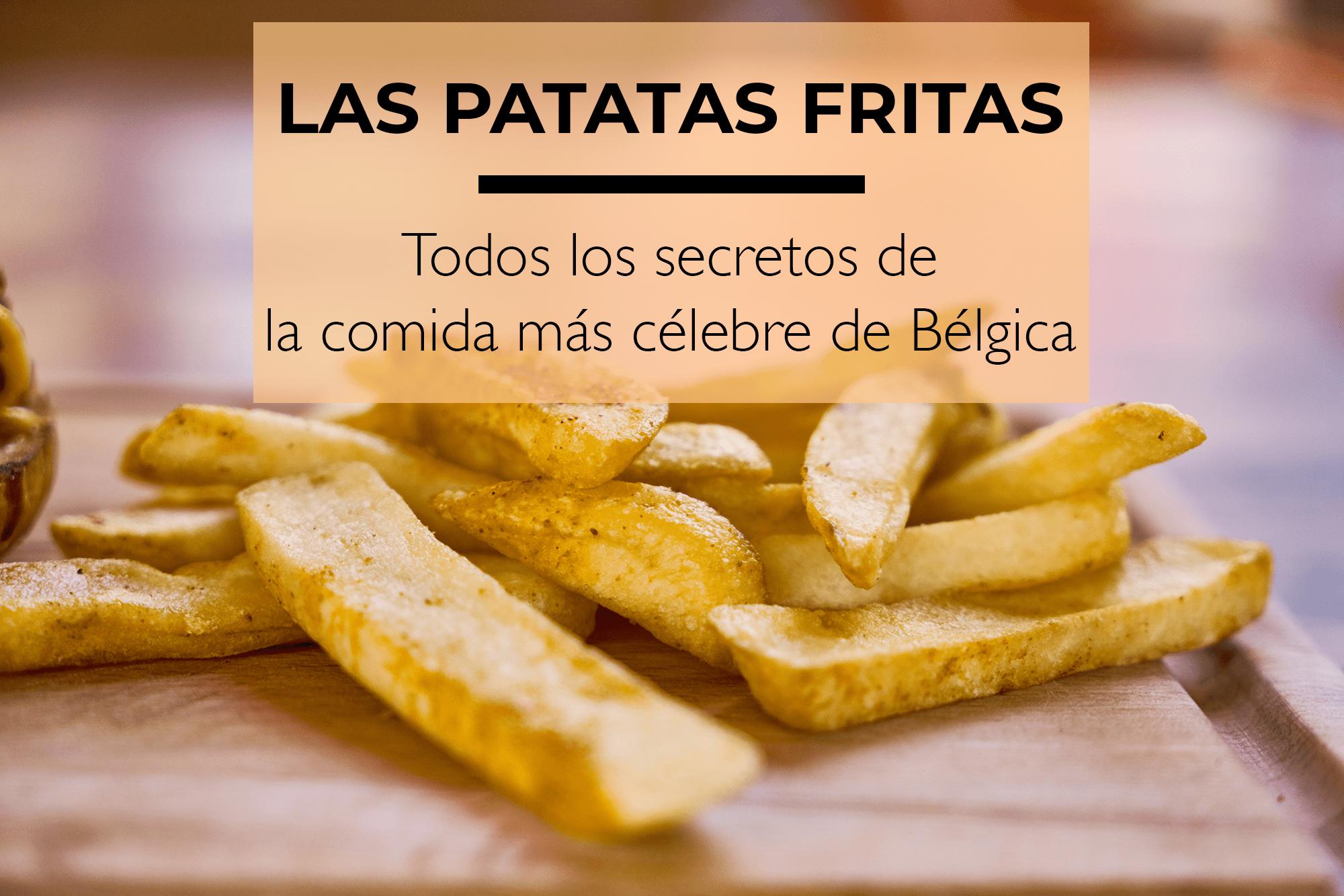 Todos los secretos de las patatas fritas